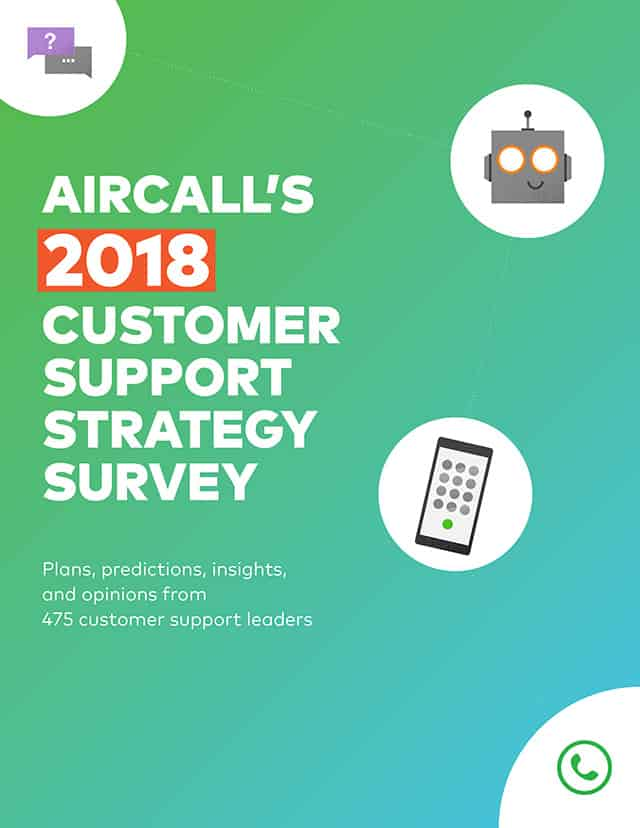 Aircall's 2018 Customer Support Strategy Survey (Full Report)